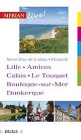 Reisgids Noord Frankrijk Lille Amiens Calais Le Touquet Boulongne-sur-Mer Dunkerque   Merian live