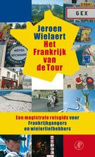 Reisgids Het Frankrijk van de Tour - een magistrale reisgids voor Frankrijkgangers en wielerliefhebbers - Jeroen Wielaert   Arbeiderspers