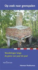 Wandelgids Op zoek naar Grenspalen - wandelingen langs de grens van paal tot paal Groningen en Drenthe   Koninklijke van Gorcum