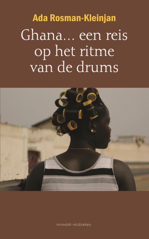 Reisverhaal Ghana...  een reis op het ritme van de drums   Ada Rosman