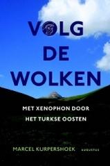Reisverhaal Volg de wolken - met Xenophon door het Turkse Oosten   Marcel Kurpershoek - uitg. Augustus